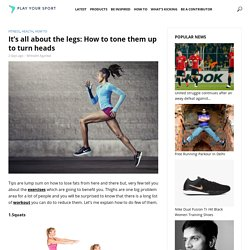 It's all about the legs: How to tone them up to turn heads -PlayYourSport
