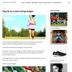 Stay fit on a shoe-string budget -PlayYourSport
