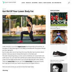 Get Rid Of Your Lower Body Fat - PlayYourSport