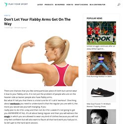 Don't Let Your Flabby Arms Get On The Way - PlayYourSport
