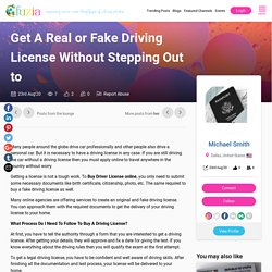 Get A Real or Fake Driving License Without Stepping Out to