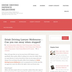 Drink Driving Lawyer Melbourne : Can you run away when stopped? ~ Drink Driving Defence Melbourne