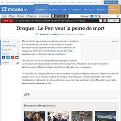 Drogue : Le Pen veut la peine de mort