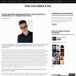 """ITW de Jean-Éric Perrin (auteur de """"Sexe, drogues & rock'n'roll"""" et """"Frenchy But Chic"""")."""