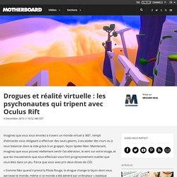 Drogues et réalité virtuelle : les psychonautes qui tripent avec Oculus Rift