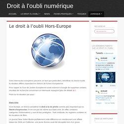 Le droit à l'oubli Hors-Europe - Droit à l'oubli numérique