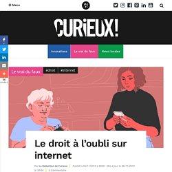 Le droit à l'oubli sur internet - Curieux!