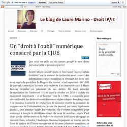 """Le blog de Laure Marino: Un """"droit à l'oubli"""" numérique consacré par la CJUE"""