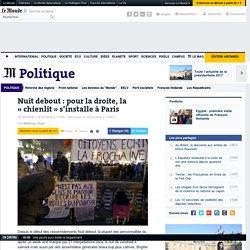 Nuit debout : pour la droite, la « chienlit » s'installe à Paris. Ben voyons !