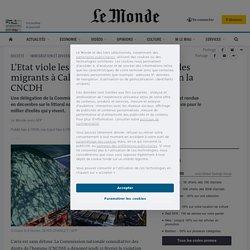 L'Etat viole les «droits fondamentaux» des migrants à Calais et Grande-Synthe, selon la CNCDH