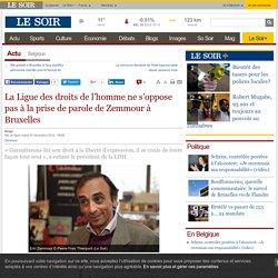 La Ligue des droits de l'homme ne s'oppose pas à la prise de parole de Zemmour à Bruxelles