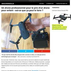 Un drone professionnel pour le prix d'un drone pour enfant - est-ce que ça peut le faire ?