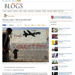 "Of drone strikes: ""Did we just kill a kid?"""