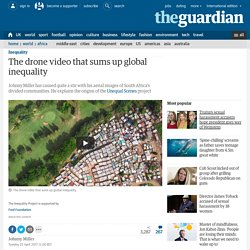 The drone video that sums up global inequality