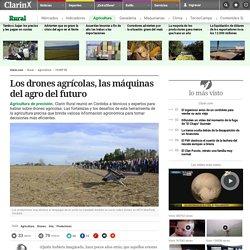 Los drones agrícolas, las máquinas del agro del futuro