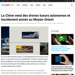 La Chine vend des drones tueurs autonomes et lourdement armés au Moyen-Orient