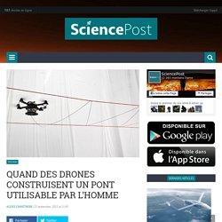 Quand des drones construisent un pont utilisable par l'Homme