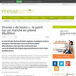 """Drones """"de loisirs"""" : le point sur un marché en pleine ébullition"""