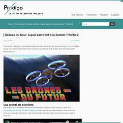 Drones du futur: à quoi serviront t-ils demain ? Partie 2 -