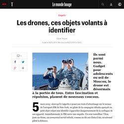 Les drones, ces objets volants à identifier - Le monde bouge