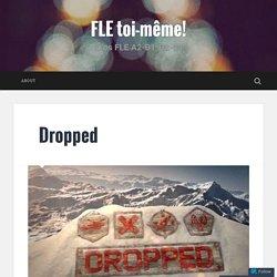 Dropped – FLE toi-même!
