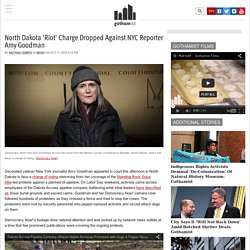 North Dakota 'Riot' Charge Dropped Against NYC Reporter Amy Goodman: Gothamist