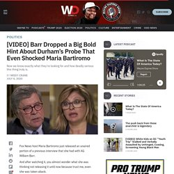 WATCH: Attorney General Bill Barr dropped a big bold hint about Durham's probe, even shocked Fox News' Maria Bartiromo