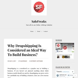 Why Dropshipping Is Considered an Ideal Way To Build Business? – SaleFreaks