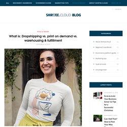 What is: Dropshipping vs. print on demand vs. warehousing & fulfillment – Shirtee.Cloud/Blog