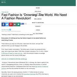 "Fast Fashion Is ""Drowning"" The World. We Need A Fashion Revolution!"