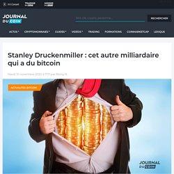Stanley Druckenmiller : cet autre milliardaire qui a du bitcoin - Journal du Coin