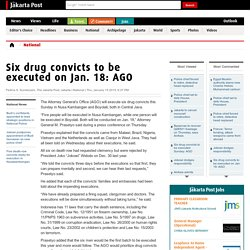 Six drug convicts to be executed on Jan. 18: AGO