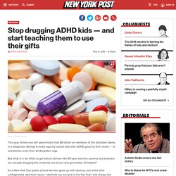 Stop drugging ADHD kids — and start teaching them to use their gifts