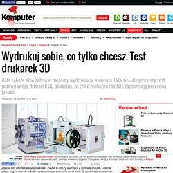 Drukarki 3D - Test 10 modeli w cenach od 1700 do 8400 złotych