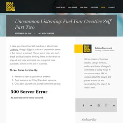 Uncommon Listening: Fuel Your Creative Self Part Two