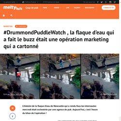 #DrummondPuddleWatch , la flaque d'eau qui a fait le buzz était une opération marketing qui a cartonné