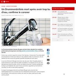 Un Drummondvillois mort après avoir trop bu d'eau, confirme le coroner