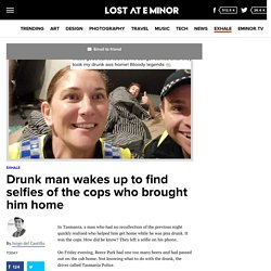 Drunk man wakes up to find selfies of the cops who brought him home