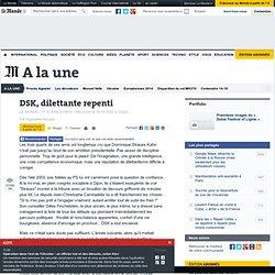 DSK, dilettante repenti