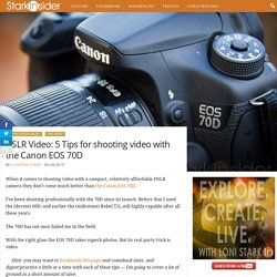 5 Tips for shooting video with the Canon EOS 70D