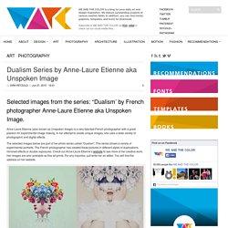 Dualism Series by Anne-Laure Etienne aka Unspoken Image