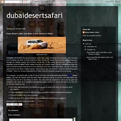 dubaidesertsafari: Enjoy Desert safari and dhow cruise marina in Dubai