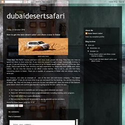 dubaidesertsafari: How to get the best desert safari and dhow cruise in Dubai