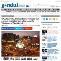 GALERIE FOTO. Istoria Dubaiului în imagini. Cum a evoluat emiratul de la un sat de pescari la ''Manhattan-ul'' Orientului Mijlociu
