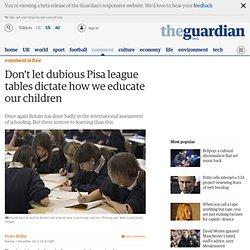 Don't let dubious Pisa league tables dictate how we educate our children