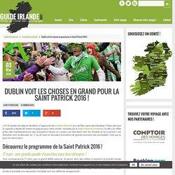 Dublin voit les choses en grand pour la Saint Patrick 2016 !