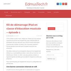 Kit de démarrage iPad en classe d'éducation musicale - épisode 1 - EdmusTech.fr