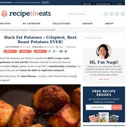 Duck Fat Potatoes - Crispiest, Best Roast Potatoes EVER!