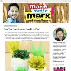 Mark Montano: Duct Tape Succulents and Faux Pinch Pots!