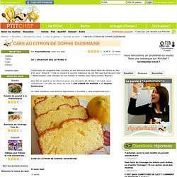 Recette CAKE AU CITRON DE SOPHIE DUDEMAINE par PopoteStories